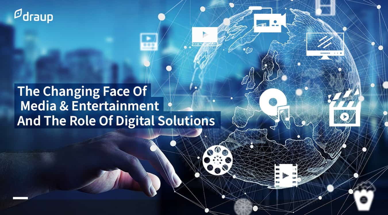 The Changing Face Of Media & Entertainment And The Role Of Digital Solutions