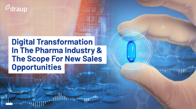 Digital Transformation In The Pharma Industry & The Scope For New Sales Opportunities