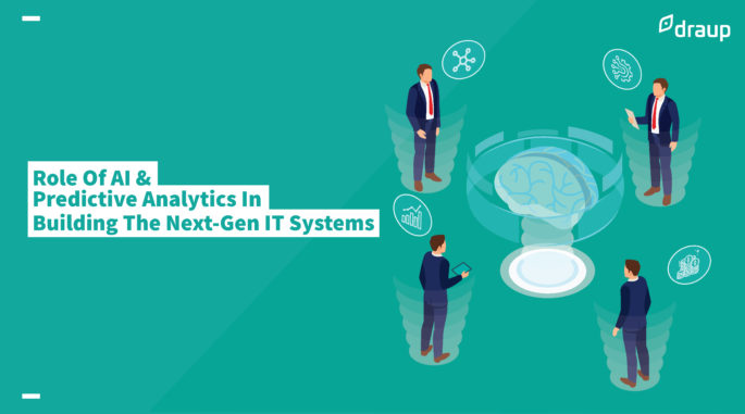 Role Of AI & Predictive Analytics In Building The Next-Gen IT Systems