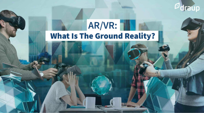 AR/VR: What Is The Ground Reality?
