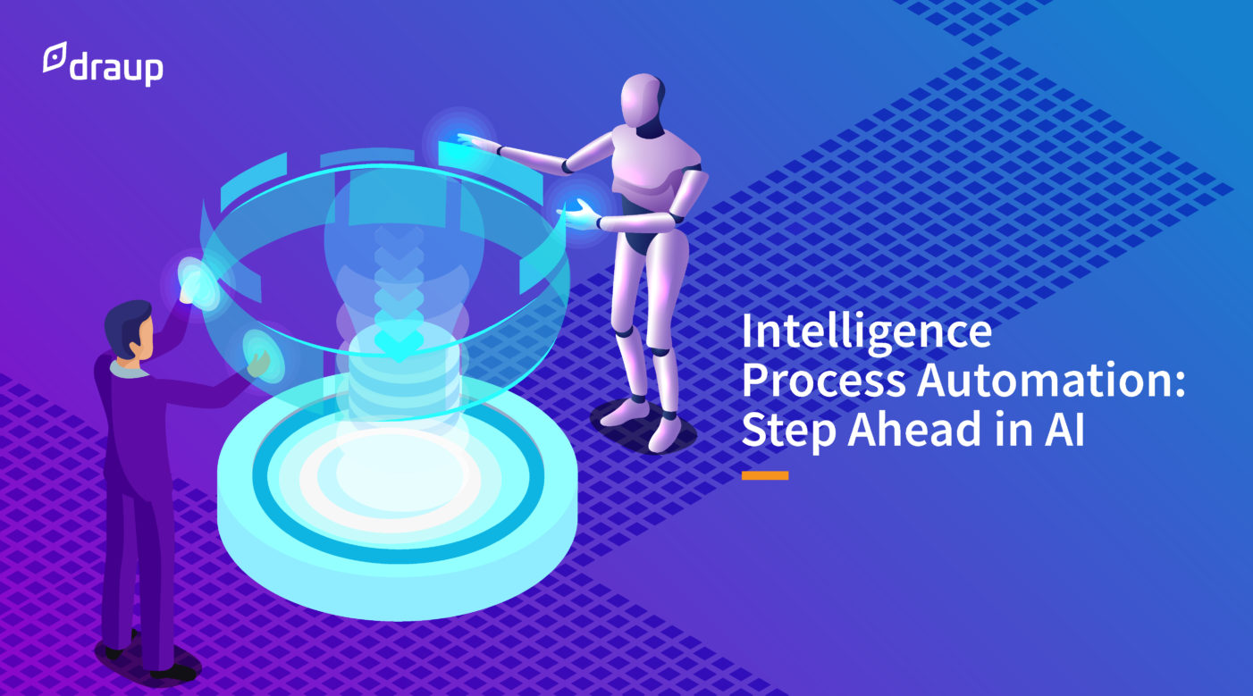 Intelligence Process Automation: Step Ahead in Artificial Intelligence