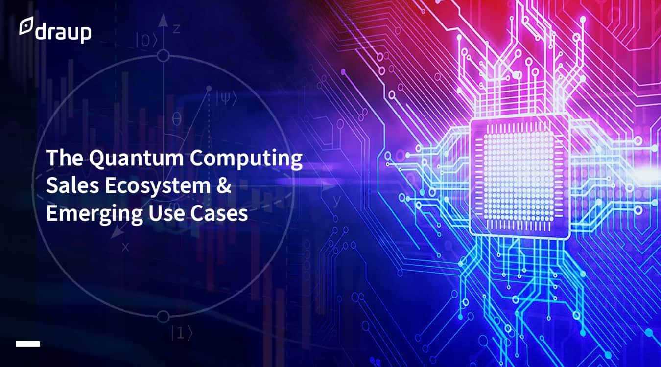 The Quantum Computing Sales Ecosystem & Emerging Use Cases