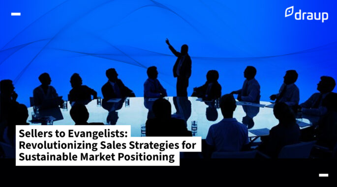 Sellers to Evangelists: Revolutionizing Sales Strategies for Sustainable Market Positioning