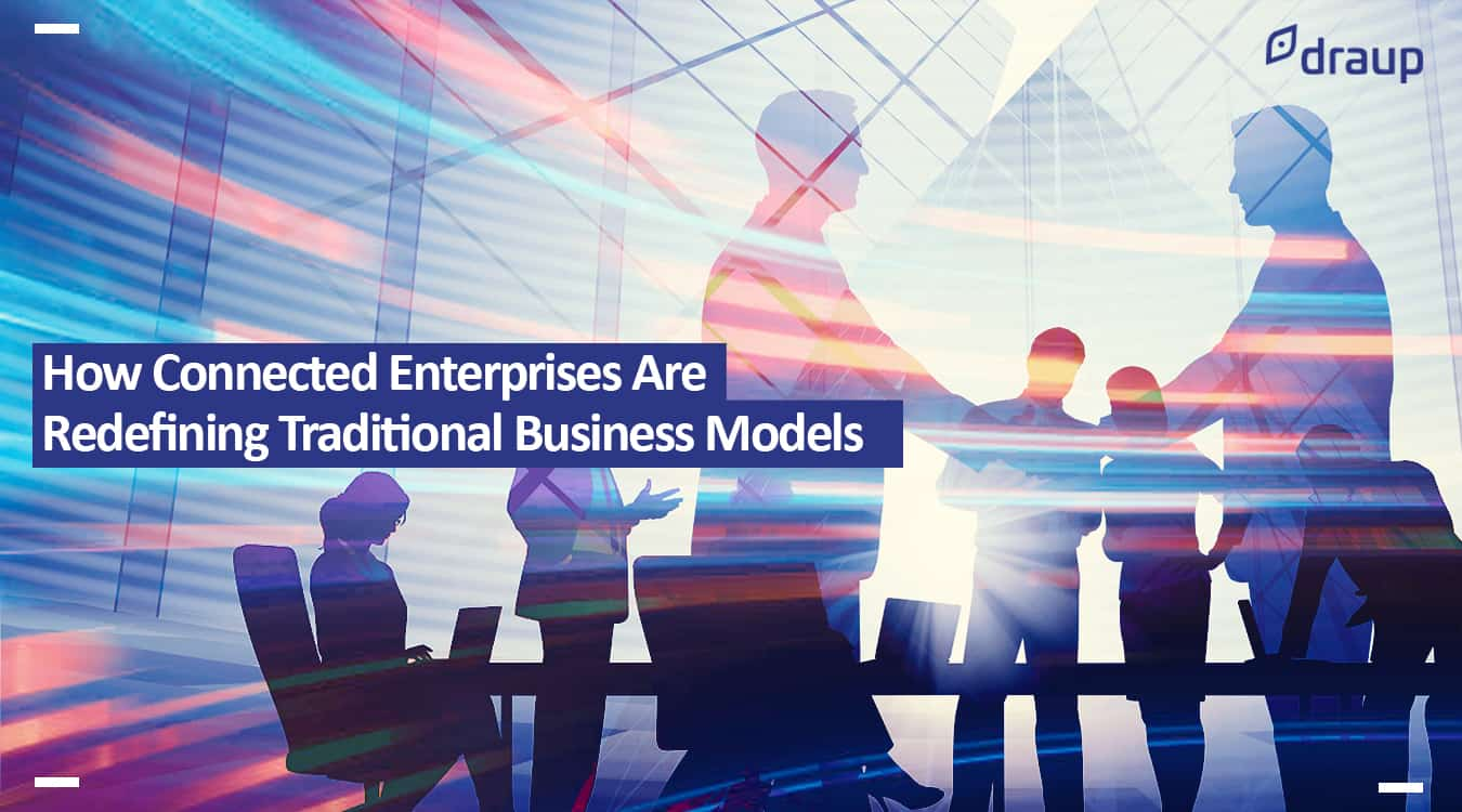 How Connected Enterprises Are Redefining Traditional Business Models