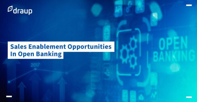 Sales Enablement Opportunities In Open Banking