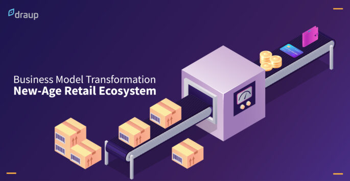 Business Model Transformation: New-Age Retail Ecosystem