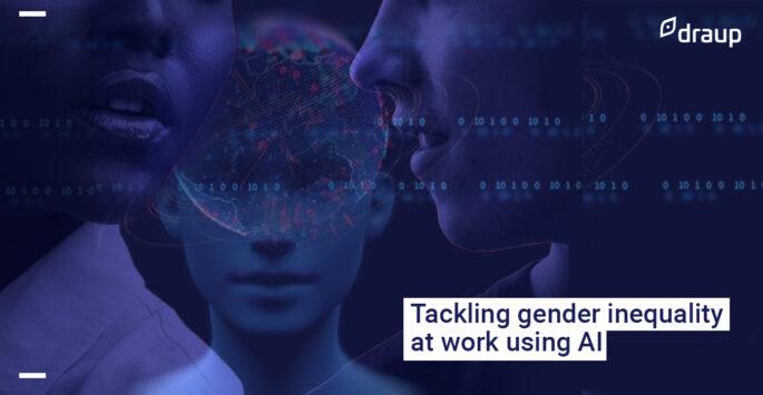 Tackling Gender Inequality At Work Using AI