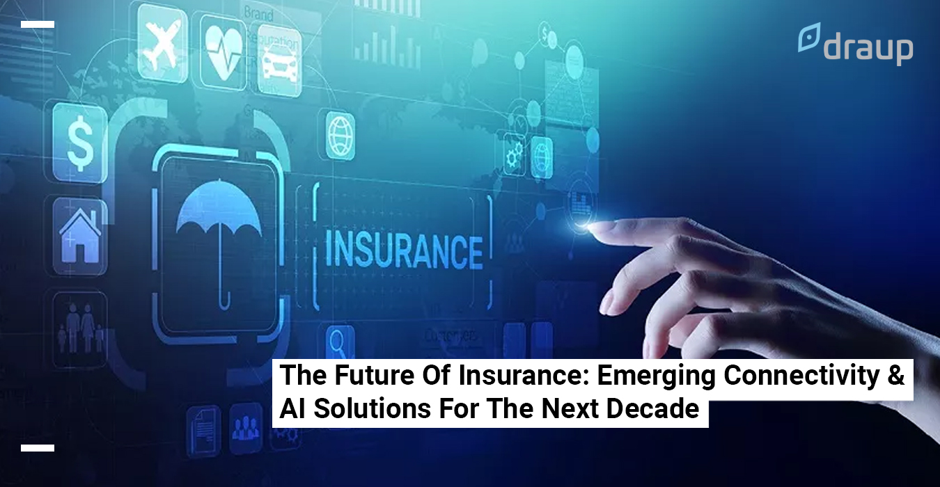 The Future Of Insurance: Emerging Connectivity & AI Solutions For The Next Decade