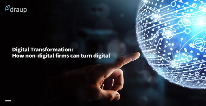 Digital Transformation: How non-digital firms can turn digital