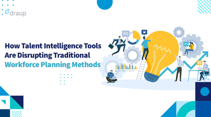 How Talent Intelligence Tools Are Disrupting Traditional Workforce Planning Methods