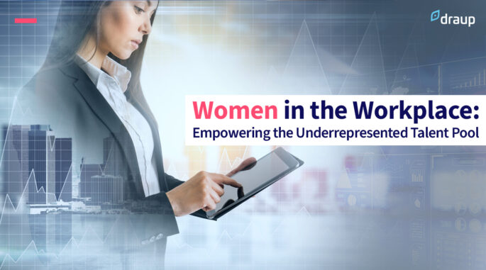 Women in the Workplace: Empowering the Underrepresented Talent Pool